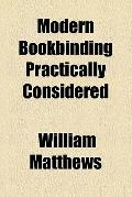 Modern Bookbinding Practically Considered