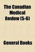 The Canadian medical review (v. 5-6)