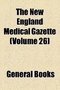 The New England medical gazette (v. 26)