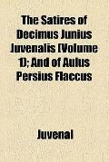 The satires of Decimus Junius Juvenalis, and of Aulus Persius Flaccus