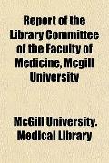 Report of the Library Committee of the Faculty of Medicine, Mcgill University