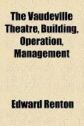 The vaudeville theatre, building, operation, management