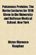Poisonous Proteins; The Herter Lectures for 1916 Given in the University and Bellevue Medica...