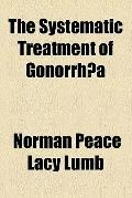 The Systematic Treatment of Gonorrhea