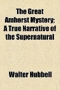 The great Amherst mystery, a true narrative of the supernatural