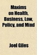 Maxims on Health, Business, Law, Policy, and Mind