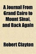 A Journal From Grand Cairo to Mount Sinai, and Back Again