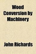 Wood conversion by machinery