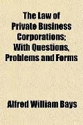 The Law of Private Business Corporations; With Questions, Problems and Forms