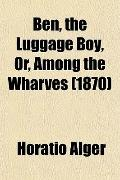 Ben, the Luggage Boy, Or, Among the Wharves (1870)
