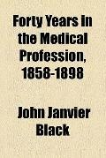 Forty years in the medical profession, 1858-1898 (1900)