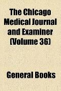 The Chicago Medical Journal and Examiner (v. 36)