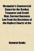 Mcmaster's Commercial Cases for the Banker, Treasurer and Credit Man; Current Business Law F...