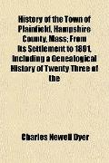 History of the Town of Plainfield, Hampshire County, Mass; From Its Settlement to 1891, Incl...