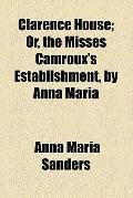 Clarence House; or, The misses Camroux's establishment, by Anna Maria