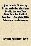Questions in Chemistry Asked at the Examinations Held by the New York State Board of Medical...