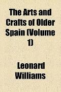 The Arts and Crafts of Older Spain  (1908)