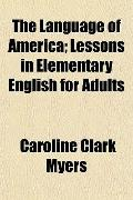 The Language of America; Lessons in Elementary English for Adults