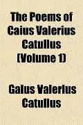 The Poems of Caius Valerius Catullus (Volume 1)
