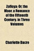 Zofloya; Or, the Moor. a Romance of the Fifteenth Century. in Three Volumes