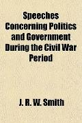 Speeches Concerning Politics and Government During the Civil War Period