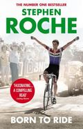 Born to Ride : The Autobiography of Stephen Roche