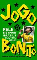 Jogo Bonito : Pel�, Neymar and Brazil's Beautiful Game