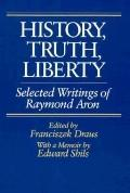 History, Truth, Liberty Selected Writings of Raymond Aron