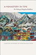 Monastery in Time : The Making of Mongolian Buddhism