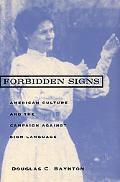 Forbidden Signs American Culture and the Campaign Against Sign Language, 1847-1920