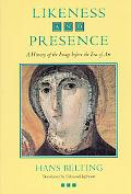 Likeness and Presence A History of the Image Before the Era of Art