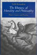 Rhetoric of Morality and Philosophy Plato's Gorgias and Phaedrus