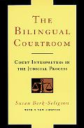 Bilingual Courtroom Court Interpreters in the Judicial Process With a New Chapter