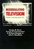 Misregulating Television: Network Dominance and the F. C. C. - Stanley M. Bensen - Paperback...