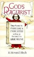 God's Plagiarist Being an Account of the Fabulous Industry and Irregular Commerce of the Abb...