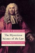 Mysterious Science of the Law An Essay on Blackstone's Commentaries Showing How Blackstone, ...
