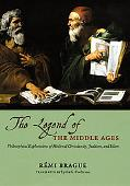 The Legend of the Middle Ages: Philosophical Explorations of Medieval Christianity, Judaism,...
