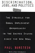 Discrimination, Jobs and Politics The Struggle for Equal Employment Opportunity in the Unite...