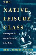 Native Leisure Class Consumption and Cultural Creativity in the Andes