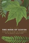 Book of Leaves : A Leaf-by-Leaf Guide to Six Hundred of the World's Great Trees