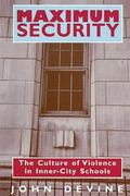 Maximum Security The Culture of Violence in Inner-City Schools