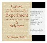 Cause, Experiment, and Science: A Galilean Dialogue, Incorporating a New English Translation...