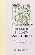 Knight, the Lady and the Priest The Making of Modern Marriage in Medieval France