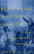 Rethinking Modern Judaism Ritual, Commandment, Community
