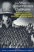 War in American Culture Society and Consciousness During World War II
