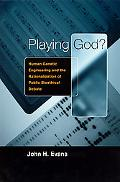 Playing God? Human Genetic Engineering and the Rationalization of Public Bioethical Debate