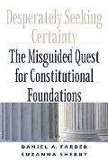 Desperately Seeking Certainty The Misguided Quest for Constitutional Foundations