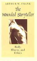 Wounded Storyteller Body, Illness, and Ethics