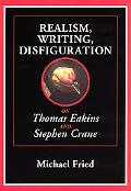 Realism, Writing, Disfiguration On Thomas Eakins and Stephen Crane