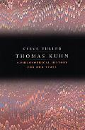 Thomas Kuhn A Philosophical History for Our Times